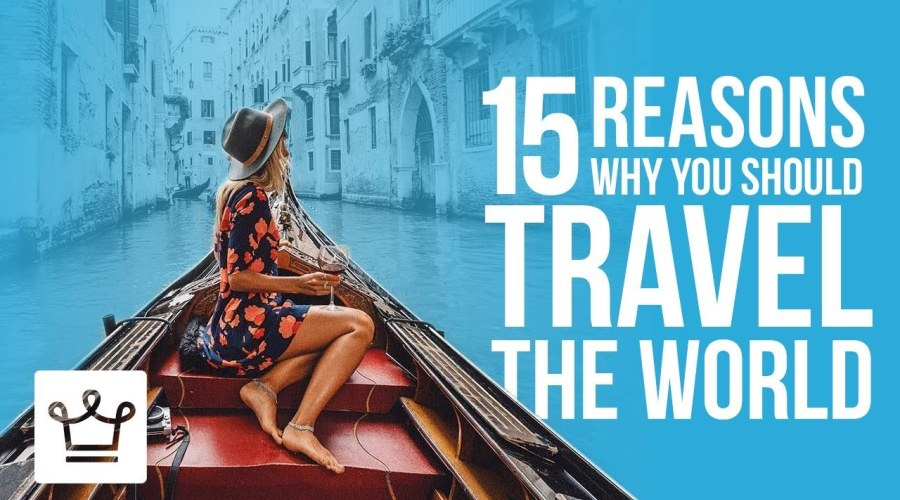 Good Reasons To Travel - Why You Should Travel